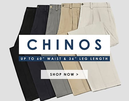 "Big and tall chinos up to 60"" waist"