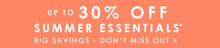Up to 30% off summer essentials