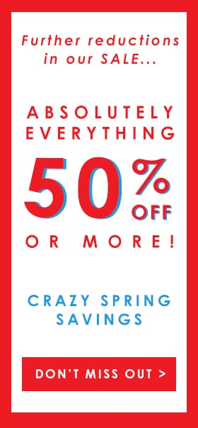 Absolutely everything 50% off or more!
