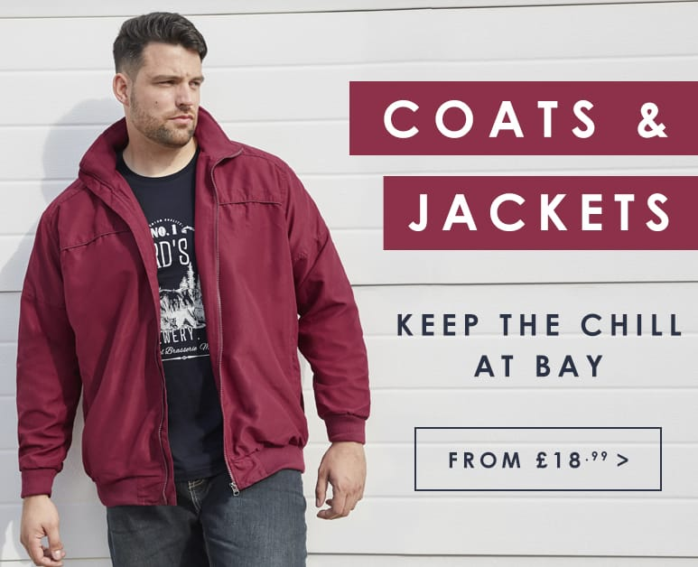 Big an Tall Coats and Jackets from £18.99 >